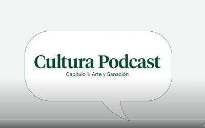 """Cultura podcast cap. 1 """" Arte y sanación"""""""