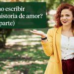 Cómo escribir una historia de amor 2° Parte