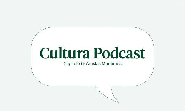 """Cultura Podcast Cap 6 : """"Artistas modernos"""""""